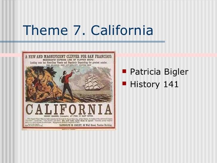Theme 7. California <ul><li>Patricia Bigler </li></ul><ul><li>History 141 </li></ul>