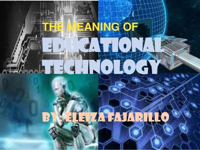 The  meaning of educational technology (chapter 1) eleiza fajarillo