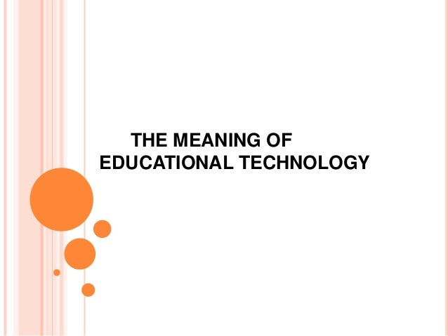 Chapter 1.The  meaning of educational technology