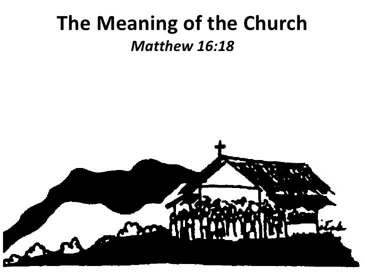 The Meaning of the ChurchMatthew 16:18<br />