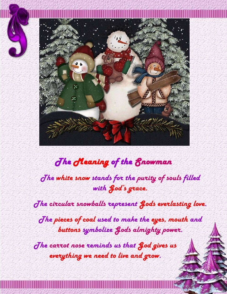 <br />         The Meaning of the Snowman<br />The white snow stands for the purity of souls filled with ...