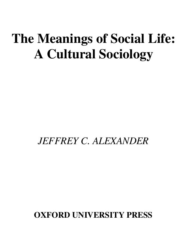 The Meanings of Social Life:  A Cultural Sociology   JEFFREY C. ALEXANDER   OXFORD UNIVERSITY PRESS