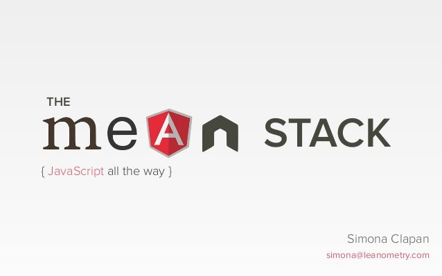 STACK THE Simona Clapan simona@leanometry.com { JavaScript all the way }