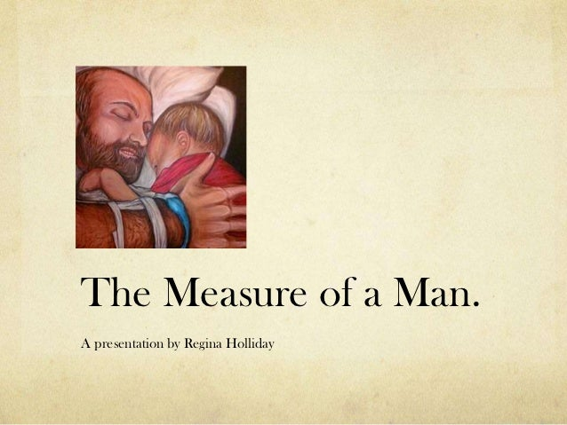 The Measure of a Man.A presentation by Regina Holliday