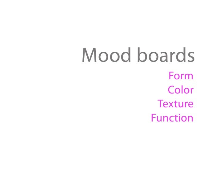 Mood boards          Form          Color        Texture       Function