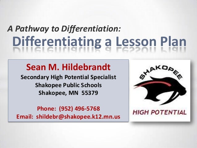 A Pathway to Differentiation: Differentiating a Lesson Plan     Sean M. Hildebrandt   Secondary High Potential Specialist ...