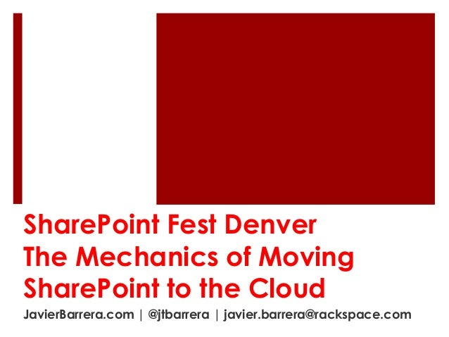 SharePoint Fest DenverThe Mechanics of MovingSharePoint to the CloudJavierBarrera.com | @jtbarrera | javier.barrera@racksp...