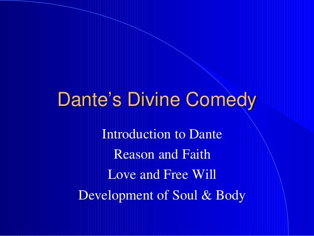 Dante's Divine Comedy Introduction to Dante Reason and Faith Love and Free Will Development of Soul & Body