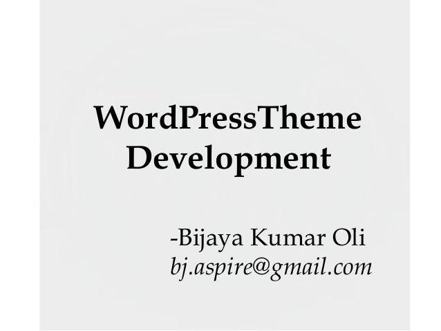 WordPressTheme Development -Bijaya Kumar Oli bj.aspire@gmail.com