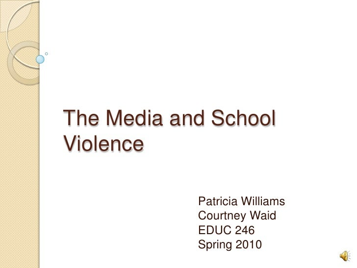 The Media and School Violence<br />Patricia Williams<br />Courtney Waid<br />EDUC 246 <br />Spring 2010<br />