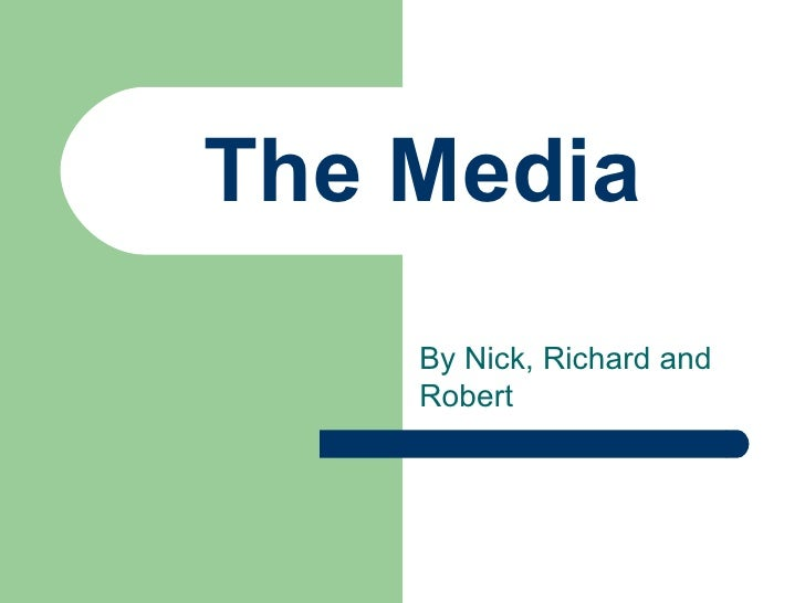 The Media By Nick, Richard and Robert