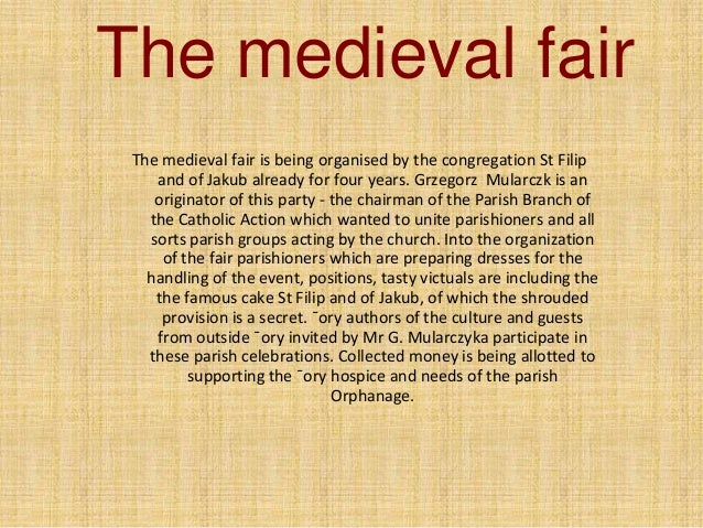 The medieval fair The medieval fair is being organised by the congregation St Filip and of Jakub already for four years. G...