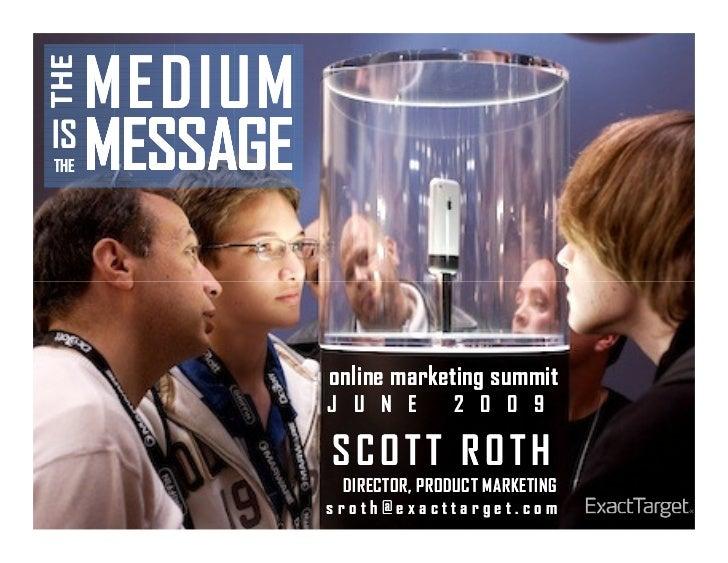 MEDIUM THE  IS THEMESSAGE                online marketing summit              J U N E         2 0 0 9               SCOTT ...