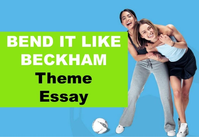 essay on bend it like beckham Bend it like beckham was one of the surprise hits of 2002, making over £ 11,000,000 at the uk box office and hitting a chord with a range of audiences at cinemas a vibrant and colourful british comedy about a young girl from a sikh family who desperately wants to play football against the wishes of her traditional parents.