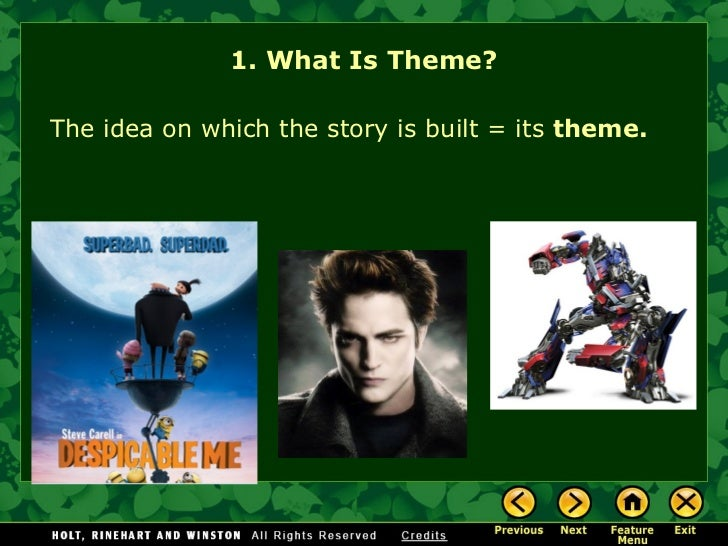 1. What Is Theme? The idea on which the story is built = its  theme.