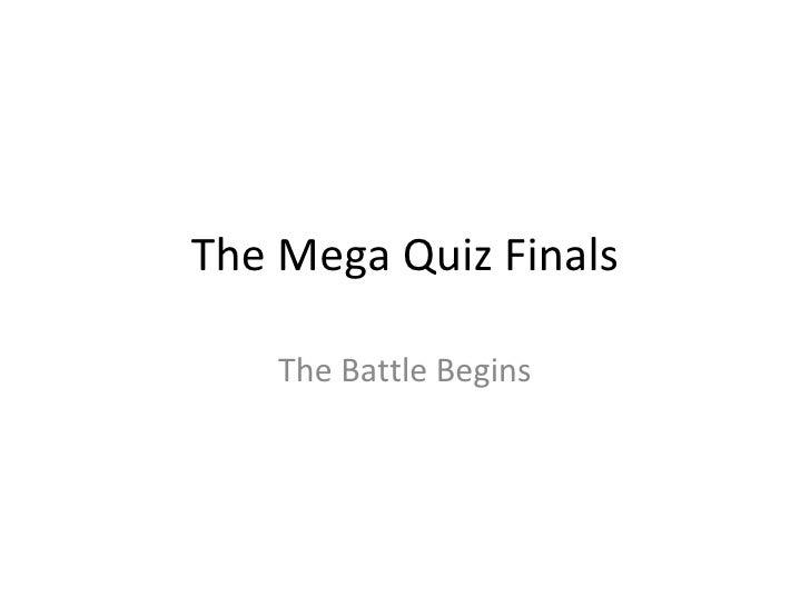 The Mega Quiz Finals The Battle Begins