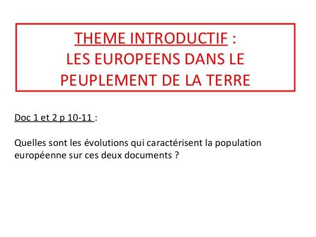 THEME INTRODUCTIF : LES EUROPEENS DANS LE PEUPLEMENT DE LA TERRE Doc 1 et 2 p 10-11 : Quelles sont les évolutions qui cara...