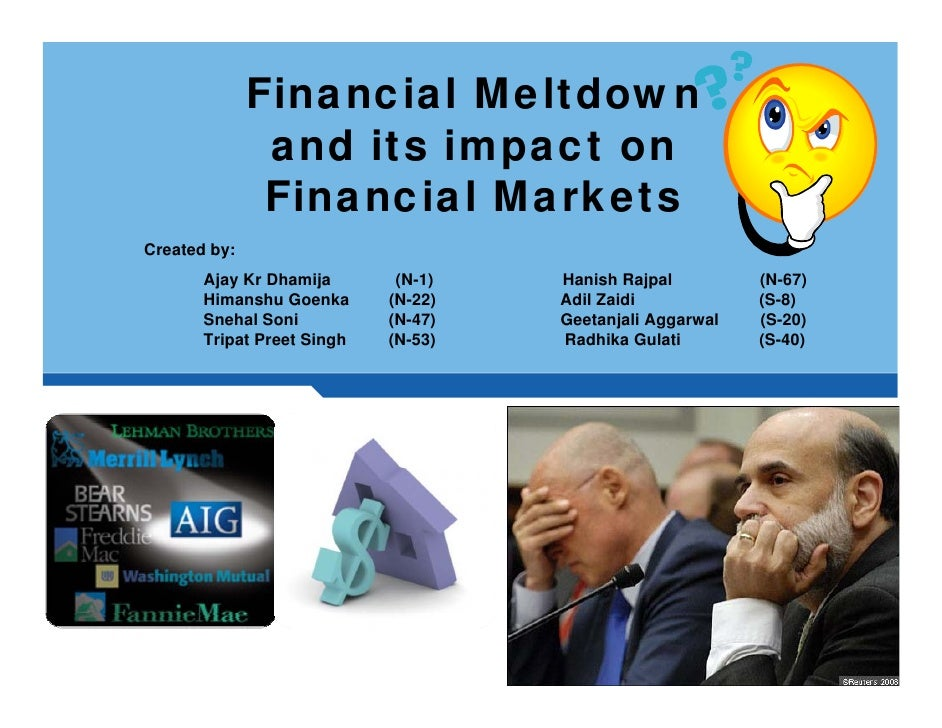Financial Meltdown                and its impact on                Financial Markets Created by:        Ajay Kr Dhamija   ...