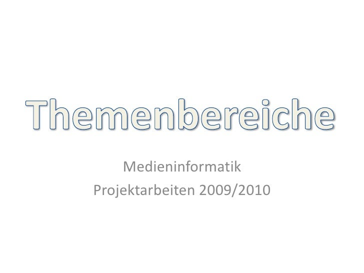 Themenbereiche<br />Medieninformatik<br />Projektarbeiten 2009/2010<br />