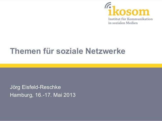 Themen für soziale NetzwerkeJörg Eisfeld-ReschkeHamburg, 16.-17. Mai 2013