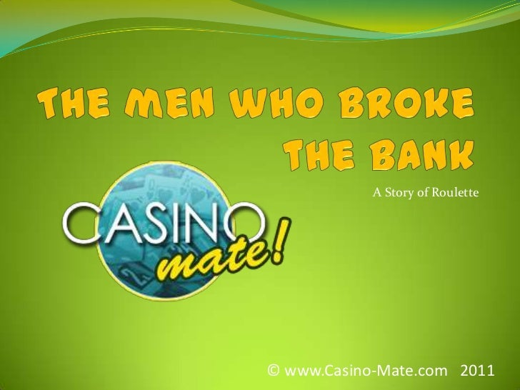 A Story of Roulette<br />© www.Casino-Mate.com   2011<br />The men who broke the bank<br />