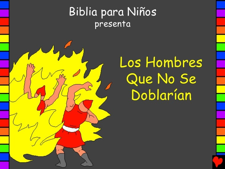 Biblia para Niños     presenta          Los Hombres           Que No Se           Doblarían