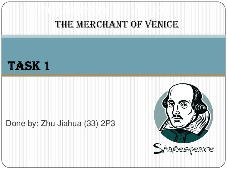 The Merchant Of Venice<br />The Merchant of Venice<br />Task 1<br />Done by: Zhu Jiahua (33) 2P3<br />