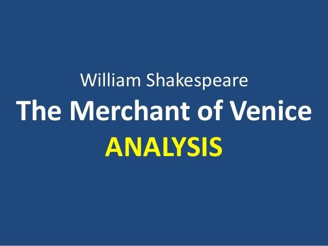 William ShakespeareThe Merchant of Venice      ANALYSIS
