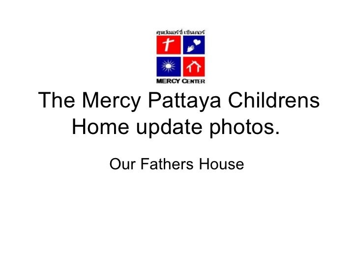 The Mercy Pattaya Childrens Home update photos.  Our Fathers House