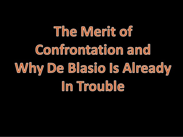 The Merit of Confrontation and Why De Blasio Is Already In Trouble