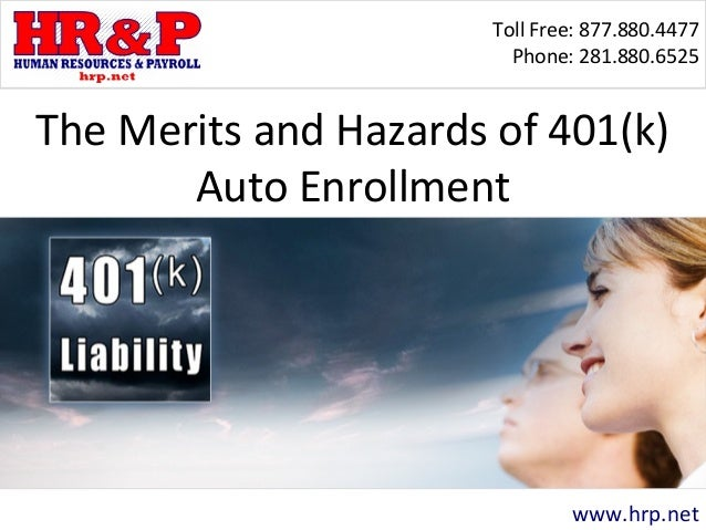 Toll Free: 877.880.4477 Phone: 281.880.6525 www.hrp.net The Merits and Hazards of 401(k) Auto Enrollment