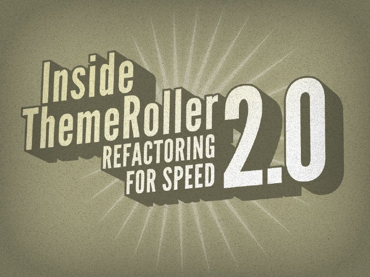 Themeroller 2.0: Refactoring for Speed