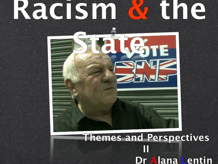 Racism & the    State    Themes and Perspectives              II             Dr Alana Lentin