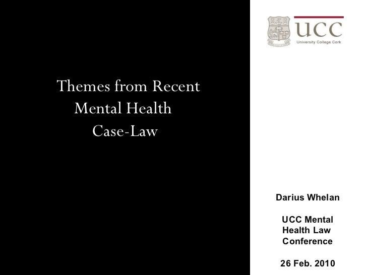 <ul><li>Themes from Recent  </li></ul><ul><li>Mental Health  </li></ul><ul><li>Case-Law </li></ul>Darius Whelan UCC Mental...
