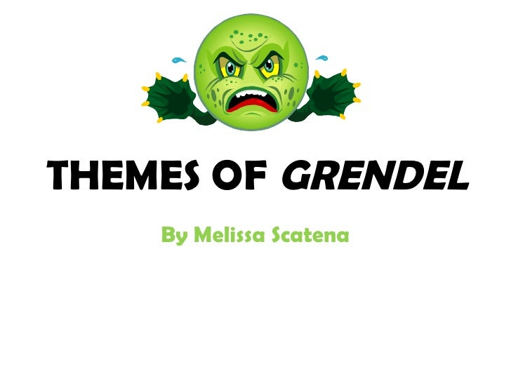 THEMES OF  GRENDEL By Melissa Scatena