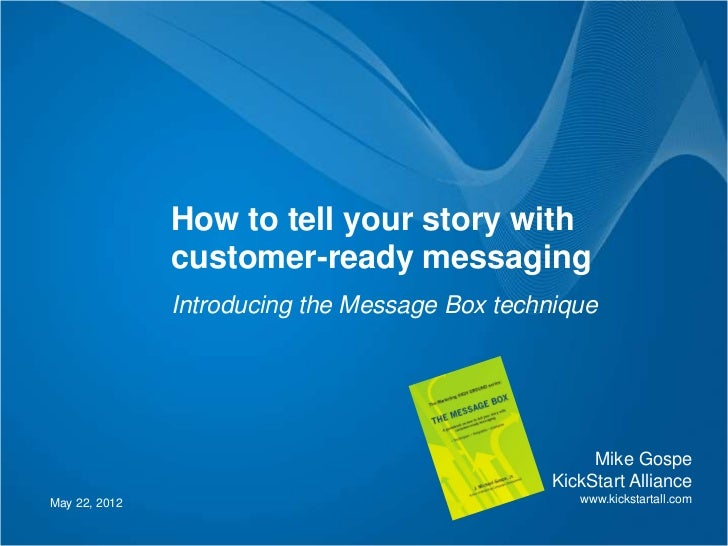 How to tell your story with               customer-ready messaging               Introducing the Message Box technique    ...