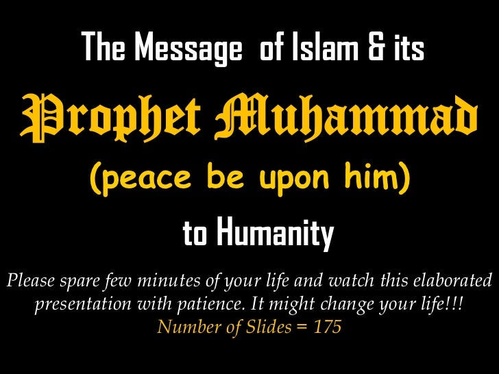 The Message of Islam & its Prophet Muhammad          (peace be upon him)                      to HumanityPlease spare few ...