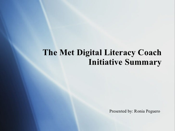 The Met Digital Literacy Coach Initiative Summary Presented by: Ronia Peguero