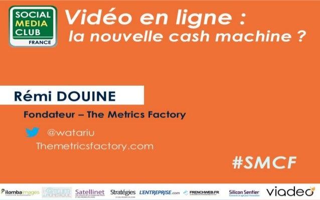 Vidéo en ligne, la nouvelle cash machine ? Présentation de Rémi Douine, fondateur de The Metrics Factory