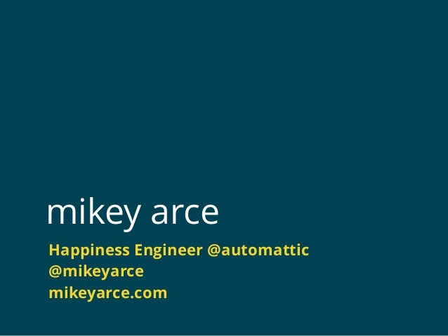 mikey arce Happiness Engineer @automattic @mikeyarce mikeyarce.com
