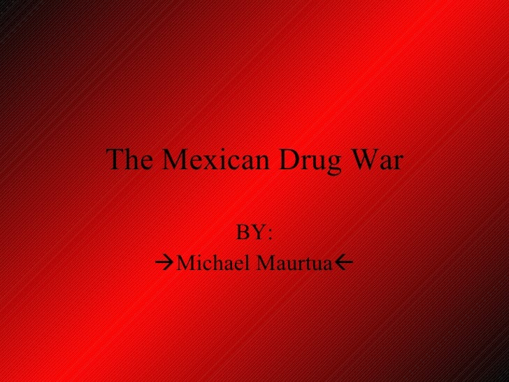 essays on the mexican drug war The struggle against mexicos drug cartels this essay will analyze how the mexican drug trade has infiltrated the mexican drug war is often presented.