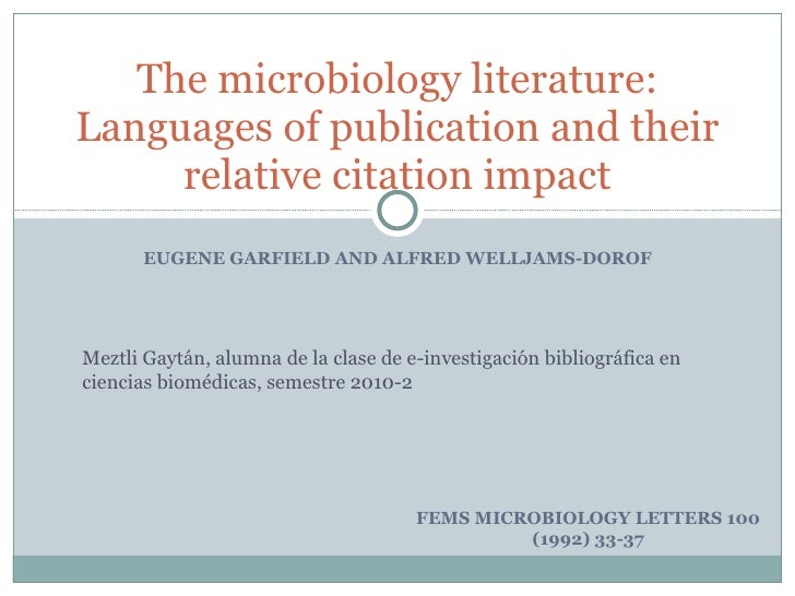 EUGENE GARFIELD AND ALFRED WELLJAMS-DOROF The microbiology literature: Languages of publication and their relative citatio...