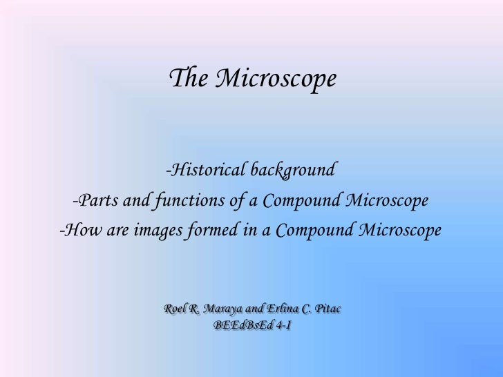 The Microscope                -Historical background   -Parts and functions of a Compound Microscope -How are images forme...