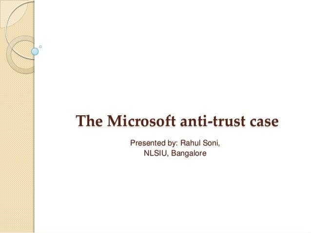 The Microsoft anti-trust case Presented by: Rahul Soni, NLSIU, Bangalore