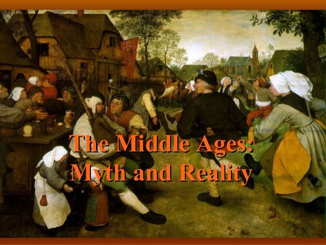 The Middle Ages:Myth and Reality