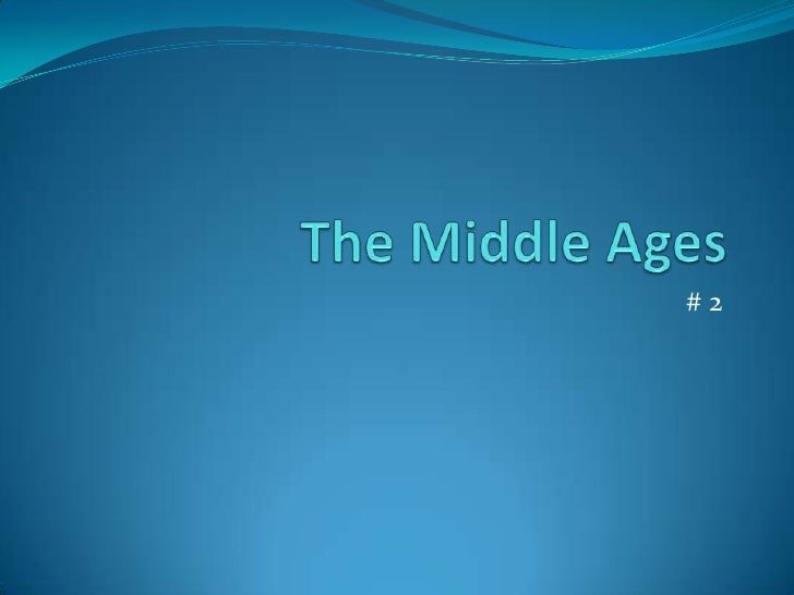 The Middle Ages<br /># 2<br />