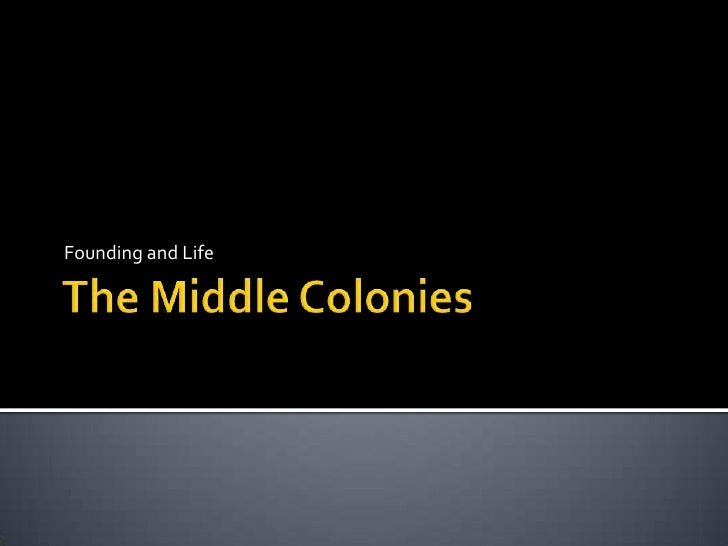 The Middle Colonies<br />Founding and Life<br />