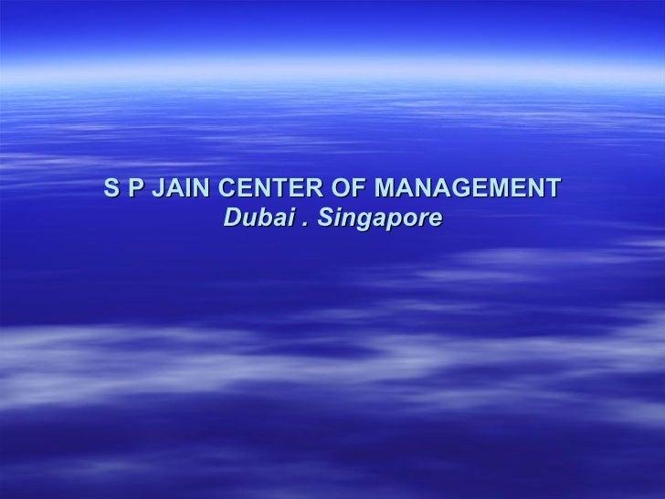 S P JAIN CENTER OF MANAGEMENT Dubai . Singapore