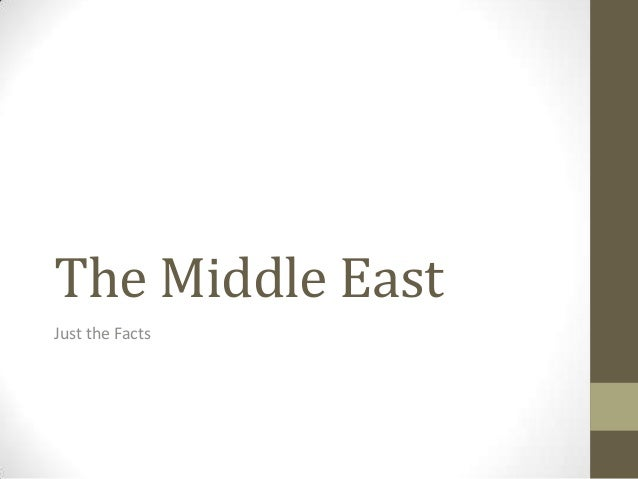 The middle east just the facts