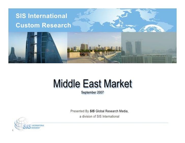 SIS International     Custom Research                    Middle East Market                            September 2007     ...